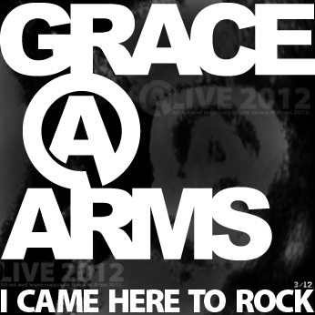 "Grace at Arms (GRACE@ARMS)' logo alongside the @LIVE 2012 ""I CAME HERE TO ROCK"" slogan in an image designed by Bastion Crider of Grace at Arms in February 2012.  All art, design, logos, @LIVE 2012, and ""I CAME HERE TO ROCK"" are copyright Grace at Arms, Bastion Crider, and Greg Crider LLC."
